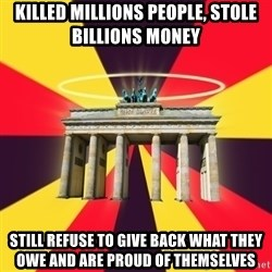 Typical Germany Lover - killed millions people, stole billions money still refuse to give back what they owe and are proud of themselves