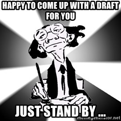 Typical Writer - Happy to come up with a draft for you  Just stand by ...