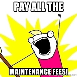 X ALL THE THINGS - Pay ALL the  MAINTENANCE fees!