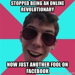 Hypocrite Gordon - stopped being an online revolutionary now just another fool on facebook