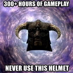 Skyrim - 300+ hours of gameplay  never use this helmet