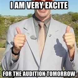 borat - i AM VERY EXCITE FOR THE AUDITION TOMORROW