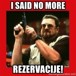 Angry Walter With Gun - I SAID nO more rezervacije!