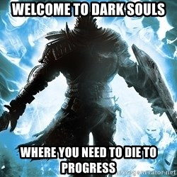 Dark Souls Dreamagus - Welcome to Dark souls where you need to die to progress