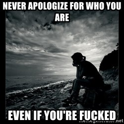Inspirational quotes - never apologize for who you are even if you're fucked