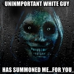 Uninvited house guest - Uninmportant White guy Has summoned me...For you