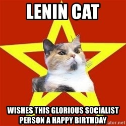 Lenin Cat Red - LENIN CAT WISHES THIS GLORIOUS SOCIALIST PERSON A HAPPY BIRTHDAY