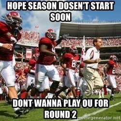 Alabama Football - hope season dosen't start soon dont wanna play ou for round 2