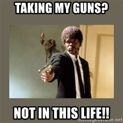 doble dare you  - Taking my guns?  Not in this life!!
