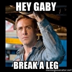 Confused Ryan Gosling - HEY GABY BREAK A LEG