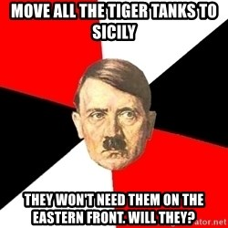 Advice Hitler - move all the tiger tanks to sicily they won't need them on the eastern front. will they?