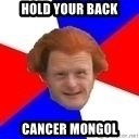 Dutch mongoloid - Hold your back Cancer mongol
