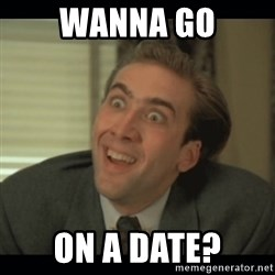 Nick Cage - Wanna go On a date?