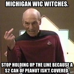 Picard Finger - michigan wic witches. stop holding up the line because a $2 can of peanut isn't covered.
