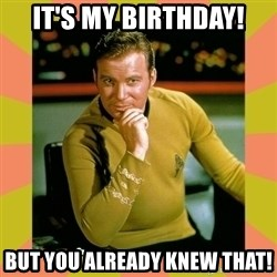Captain Kirk - It's my Birthday! But you already knew that!