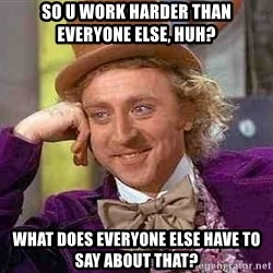 CHARLIE AND THE CHOCOLATE FACTORY - So u work harder than everyone else, huh? What does everyone else have to say about that?