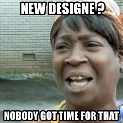 Xbox one aint nobody got time for that shit. -  new designe ? nobody got time for that