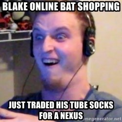 Brony Mike - Blake online bat shopping just traded his tube socks for a nexus