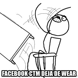 Desk Flip Rage Guy -  facebook ctm deja de wear