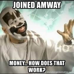 Insane Clown Posse - Joined amway money... how does that work?