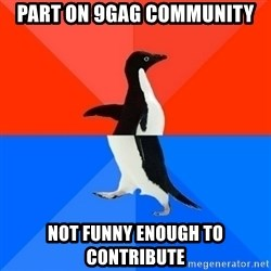 Socially Awesome Awkward Penguin - Part on 9gag community not funny enough to contribute
