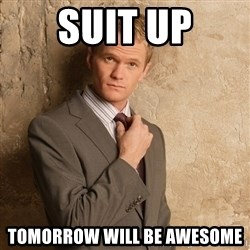 Barney Stinson - Suit up Tomorrow will be awesome
