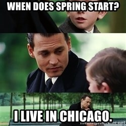 finding neverland full - When does Spring start? I live in Chicago.