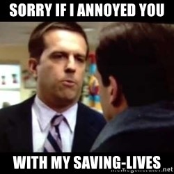 Andy bernard sorry if I annoyed you - Sorry if I annoyed you  with my saving-lives