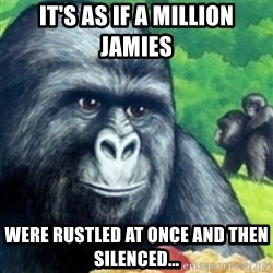 Jimmies Rustled - IT's as if a million jamies were rustled at once and then silenced...