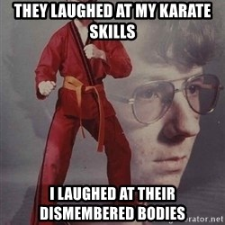 PTSD Karate Kyle - they laughed at my karate skills I laughed at their dismembered bodies