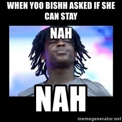 Chief Keef NAH - When yoo bishh asked if she can stay Nah