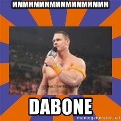 John cena be like you got a big ass dick - mmmmmmmmmmmmmmmmmm dabone