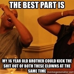 Kanye and Jay - the best part is my 16 year old brother could kick the shit out of both these clowns at the same time