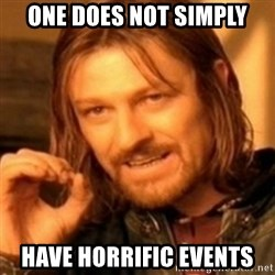 ODN - One does not simply have horrific events