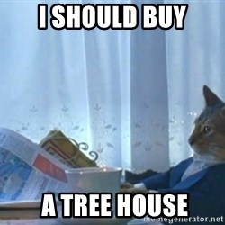 Sophisticated Cat - I SHOULD BUY  A TREE HOUSE