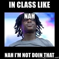 Chief Keef NAH - In class like  Nah I'm not doin that