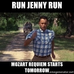 run forest - Run Jenny Run Mozart Requiem starts tomorrow