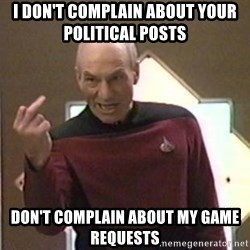 Picard Finger - I don't complain about your political posts   don't complain about my game requests
