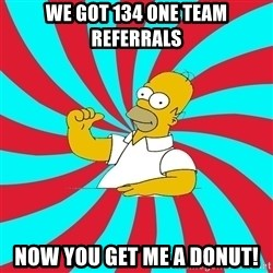 Frases Homero Simpson - We got 134 One Team referrals now you get me a donut!
