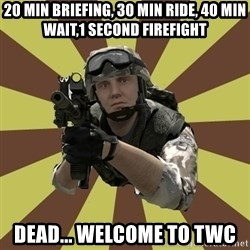 Arma 2 soldier - 20 min BRIEFING, 30 min ride, 40 min wait,1 second firefight Dead... Welcome to twc