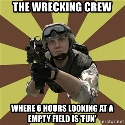 Arma 2 soldier - the wrecking crew where 6 hours looking at a empty field is 'fun'