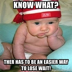 bored baby - Know what? Ther has to be an easier way to lose wait!