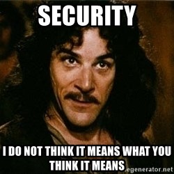 Indigo Montoya Again - Security I do not think it means what you think it means