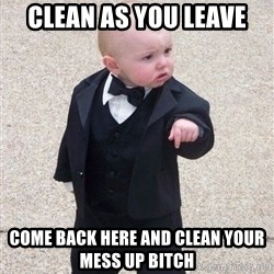 gangster baby - clean as you leave come back here and clean your mess up bitch