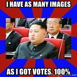 kim jong un - i have as many images as i got votes. 100%