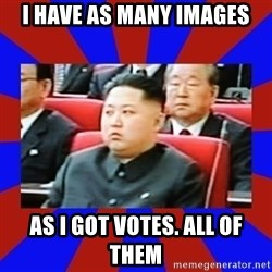 kim jong un - i have as many images as i got votes. all of them