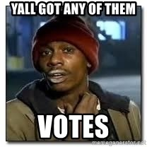 Dave Chapelle crackhead - yall got any of them votes