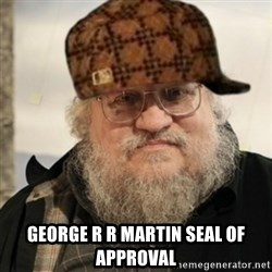 Scumbag George R. R. Martin -   George R R Martin seal of approval