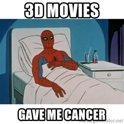 SpiderMan Cancer - 3D Movies gave me cancer