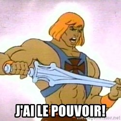 He Man I Have the Power -  j'ai le pouvoir!
